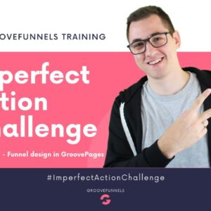 Imperfect Action Challenge - Module #2 - Funnel design in GroovePages