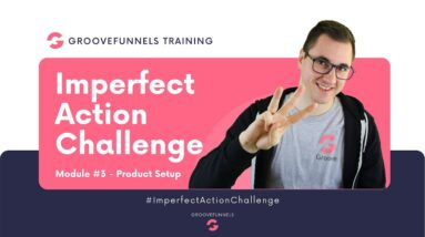 Imperfect Action Challenge - Module #3 - Setting up products in GrooveSell