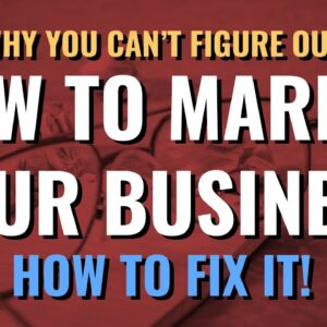 Why you can't figure out how to market your business (And how to fix it)
